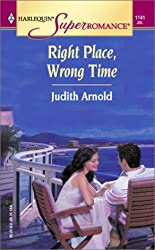 Right Place, Wrong Time (Mills & Boon Superromance) (Silhouette Superromance) by Judith Arnold (2004-07-16)