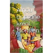 A nou apprane kreol Morisien: Apprendre le Créole Mauricien (French Edition)