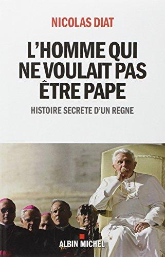 L'homme qui ne voulait pas tre pape : Histoire secrte d'un rgne