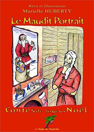 Le Maudit Portrait - Contes de Joyeux Noêl par Marielle Huberty