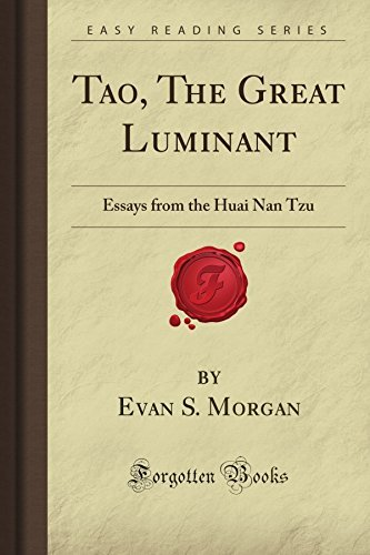 Tao, The Great Luminant: Essays from the Huai Nan Tzu (Forgotten Books) by Evan S. Morgan (2008-05-07)