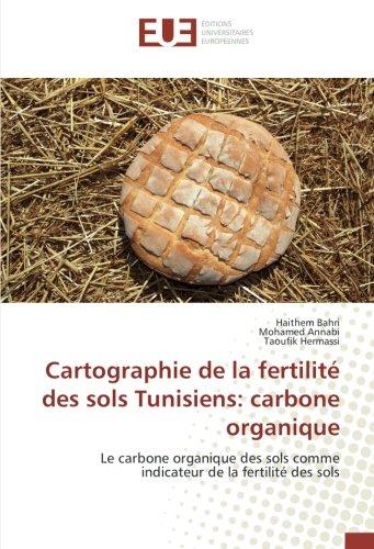 Cartographie de la fertilite des sols Tunisiens: carbone organique: Le carbone organique des sols comme indicateur de la fertilite des sols par Haithem Bahri