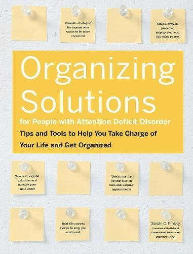 Organizing Solutions for People with Attention Deficit Disorder: Tips and Tools to Help You Take Charge of Your Life and Get Organized: Tips and Tools ... Take Charge of Your Life and Get Organized par Susan C. Pinsky