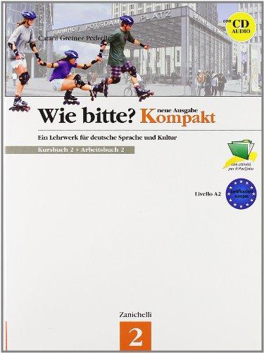 Wie Bitte? Neue Ausgabe Kompakt. Kursbuch-Arbeitsbuch. Con CD Audio. Per le Scuole superiori: 2