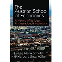 The Austrian School of Economics: A History of Its Ideas, Ambassadors, & Institutions by Eugen Maria Schulak (2011-02-23)