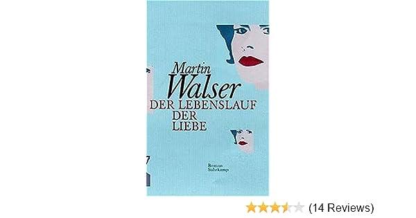 Der Lebenslauf Der Liebe Roman Amazonde Martin Walser