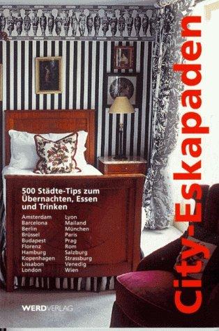 City-Eskapaden : 500 Städte-Tips zum Übernachten, Essen und Trinken ; Amsterdam, Barcelona, Berlin ..., Wien.