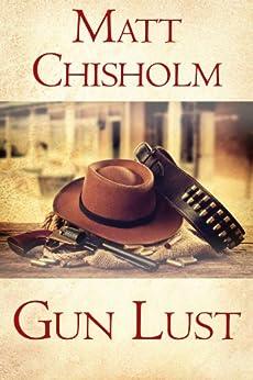 Gun Lust by [Chisholm, Matt]