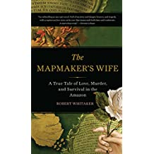 The Mapmaker's Wife: A True Tale Of Love, Murder, And Survival In The Amazon (English Edition)