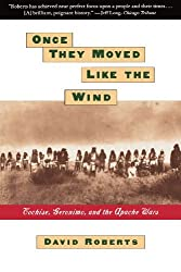 Once They Moved Like The Wind : Cochise, Geronimo, And The Apache Wars by David Roberts (1994-07-19)