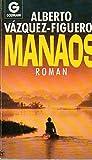 Manaos - Roman. - Alberto Vazquez-Figueroa