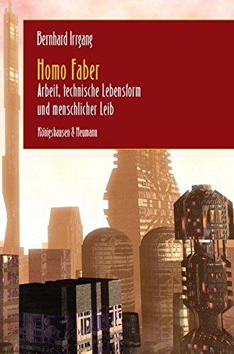 Homo Faber: Arbeit, technische Lebensform und menschlicher Leib