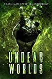Undead Worlds 2: A Post-Apocalyptic Zombie Anthology by R. L. Blalock, Valerie Lioudis, Alathia Paris Morgan, EE Isherwood, Joshua C. Chadd, Grivante, Jessica Gomez, LC Champlin, R. J. Spears, Ryan  Colley, Justin Robinson , Arthur Mongelli, Dia Cole, Rich Restucci, Javan Bonds