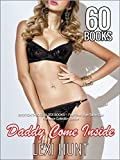 EROTICA:TABOO: DADDY COME INSIDE: 60 SEX BOOKS -- First Time Virgin Taboo Sex Romance Collection Bundle