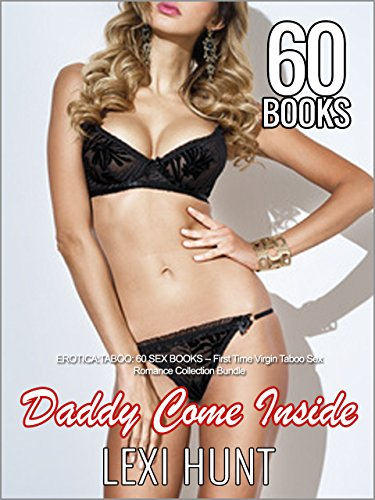 EROTICA:TABOO: DADDY COME INSIDE: 60 SEX BOOKS -- First Time Virgin Taboo Sex Romance Collection Bundle thumbnail