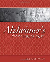Alzheimer's from the Inside Out by Richard Taylor (2006-12-30)