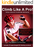 Climb Like A Pro! Your Essential Training Guide To Cycling Hills FASTER: Be fit, fast & FIRST and feel TERRIFIC for it! (Includes 10 Supercharged Hill Climbing Workouts) (English Edition)