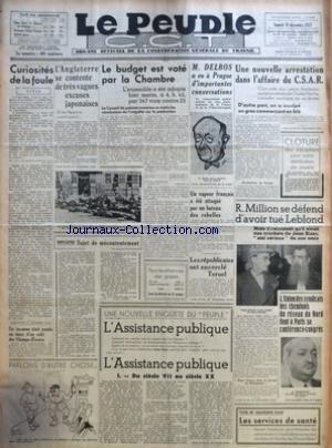 PEUPLE C.G.T. (LE) [No 6175] du 18/12/1937 - CURIOSITES DE LA FOULE PAR CIVIS - UN INCONNU ETAIT PENDU AU STORE D'UN CAFE DES CHAMPS-ELYSEES - PARLONS D'AUTRE CHOSE... - L'ANGLETERRE SE CONTENTE DE TRES VAGUES EXCUSES JAPONAISES - SUJET DE MECONTENTEMENT PAR EUGENE MOREL - LE BUDGET EST VOTE PAR LA CHAMBRE - M. DELBOS A EU A PRAGUE D'IMPORTANTES CONVERSATIONS - UN VAPEUR FRANCAIS A ETE ATTAQUE PAR UN BATEAU DES REBELLES - LES REPUBLICAINS ONT ENCERCLE TERUEL - L'ASSISTANCE PUBLIQUE - UNE NOUVEL