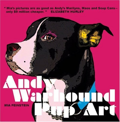 Andy Warhound Pup Art: Gorgeous Pop Art Dogs Inspired by Andy Warhol by Mia Feinstein (Photographer) (1-Aug-2008) Hardcover