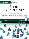 Former sans ennuyer - Concevoir et réaliser des projets de formation et d'enseignement de Bruno Hourst (31 janvier 2008) Broché - 31/01/2008