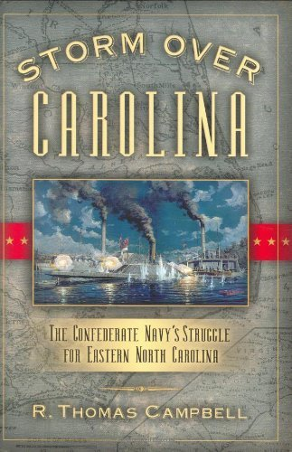 Storm Over Carolina: The Confederate Navy's Struggle for Eastern North Carolina by R Thomas Campbell (2005-12-01)