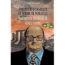 Amateur d'insolite et scribe de miracles: Jacques Bergier (1912-1978) (La Bibliotheque d'Abdul Alhazred)
