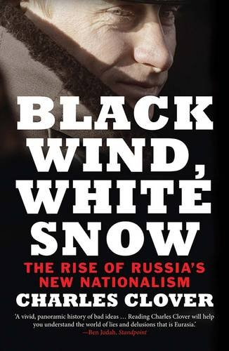 Black Wind, White Snow: The Rise of Russia's New Nationalism por Charles Clover