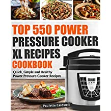 Top 550 Power Pressure Cooker XL Recipes Cookbook: Quick, Simple and Healthy Power Pressure Cooker Recipes (Power Pressure Cooker XL Cookbook Book 1) (English Edition)