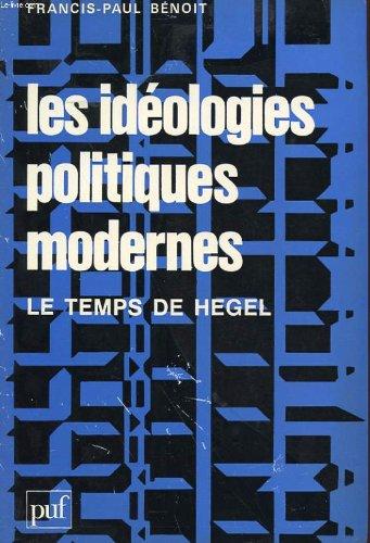 Les idéologies politiques modernes: Le temps de Hegel par Francis-Paul Bénoit