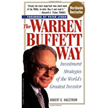 The Warren Buffett Way: Investment Strategies of the World's Greatest Investor by Robert G. Hagstrom (14-Aug-1997) Mass Market Paperback