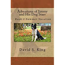 Adventures of Jimmy and His Dog Starr: Book 1 Summer Vacation (English Edition)