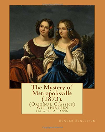 The Mystery of Metropolisville (1873). By: Edward Eggleston, illustrated By: Frank Beard (1842-1905): (Original Classics) Wit thirteen illustrations 1905 Frank