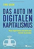 Das Auto im digitalen Kapitalismus: Wenn Algorithmen und Daten den Verkehr bestimmen - Timo Daum