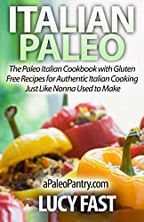Italian Paleo: The Paleo Italian Cookbook with Gluten Free Recipes for Authentic Italian Cooking Just Like Nonna Used to Make (Paleo Diet Solution Series) by Lucy Fast (2014-08-22)