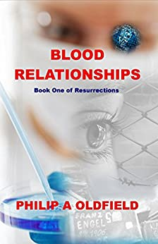 Blood Relationships: A gripping, heart-stopping thriller! (Resurrections Book 1) by [Oldfield, Philip A.]