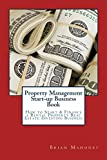 Property Management Start-up Business Book: How to Start & Finance a Rental Property Real Estate Investing Business