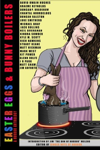 Easter Eggs & Bunny Boilers: A Horror Anthology