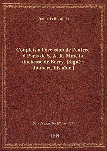 Couplets  l'occasion de l'entre  Paris de S. A. R. Mme la duchesse de Berry. [Sign : Joubert, fi