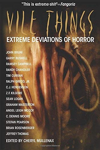 Vile Things: Extreme Deviations of Horror by Garry Bushell;Ramsey Campbell;Randy Chandler;Tim Curran;C.J. Henderson;Z.F. Kilgore;Graham Masterton;Stefan Pearson;Jeffrey Thomas(2009-06-01)