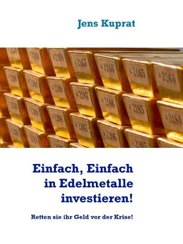 Einfach, Einfach in Edelmetalle investieren!: Retten sie ihr Geld vor der Krise!