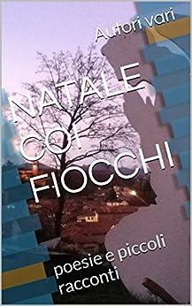 NATALE COI FIOCCHI: poesie e piccoli racconti (Essential in the pocket Vol. 2) di [vari, Autori]