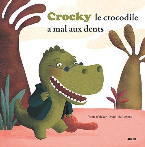 CROCKY LE CROCODILE A MAL AUX DENTS ! (Coll.