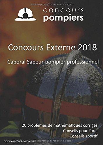 Concours Externe 2018 Caporal sapeur-pompier professionnel: 20 problèmes de mathématiques corrigés avec nos conseils pour l'oral et la préparation sportive