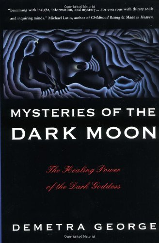 Mysteries of the Dark Moon: The Healing Power of the Dark Goddess por Demetra George