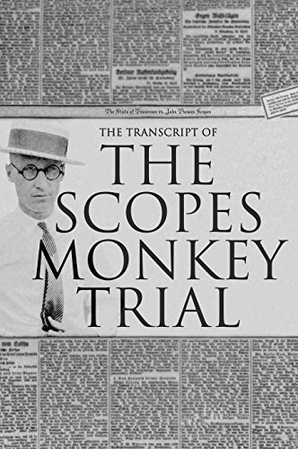 The Transcript of the Scopes Monkey Trial: Complete and Unabridged