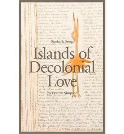 BY Simpson, Leanne ( Author ) [ ISLANDS OF DECOLONIAL LOVE ] Nov-2013 [ Paperback ]