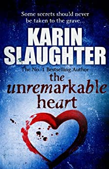 The Unremarkable Heart by [Slaughter, Karin]