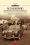 Schleswig zur Wirtschaftswunderzeit: Zwei Jahrzehnte Nachkriegszeit im Spiegel der Fotos