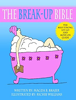The Break-Up Bible: The Keep Strong, Let Go And Move On Guide by [Brajer, Magda B.]