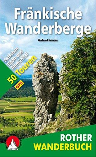 Fränkische Wanderberge: Die 50 schönsten Gipfelziele und Aussichtspunkte zwischen Rhön und Altmühltal. Mit GPS-Tracks (Rother Wanderbuch)